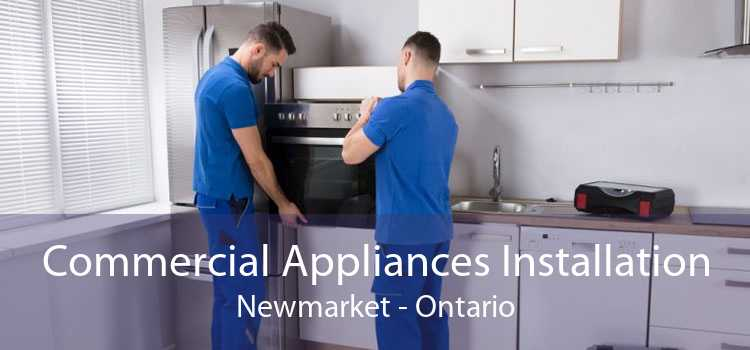 Commercial Appliances Installation Newmarket - Ontario