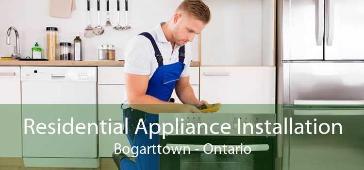 Residential Appliance Installation Bogarttown - Ontario